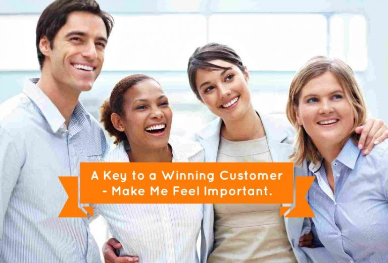 A Key to a Winning Customer - Make Me Feel Important.