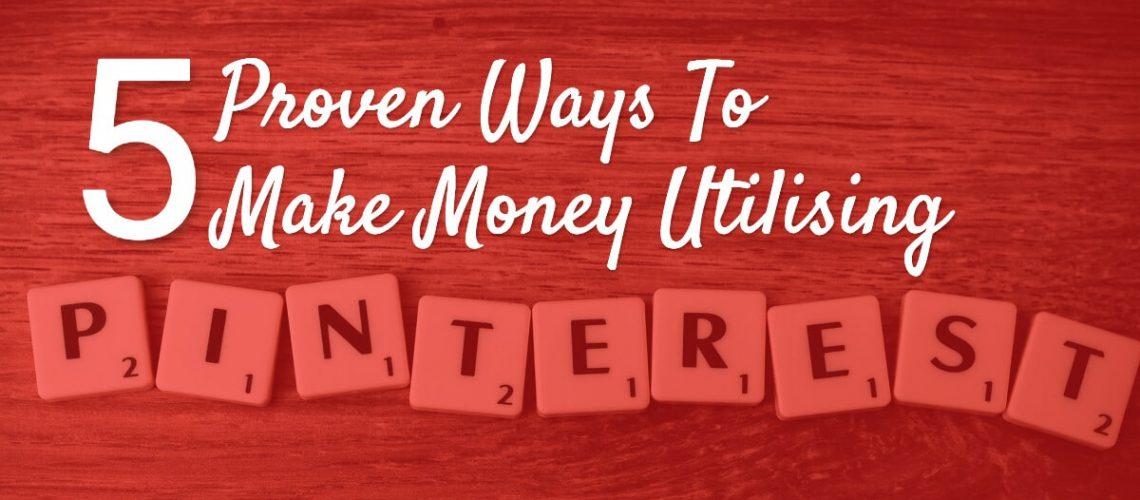 5 Proven Ways To Make Money Utilising Pinterest