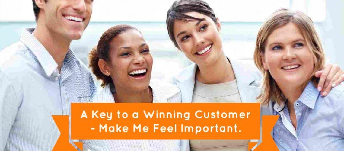 A Key to a Winning Customer - Make Me Feel Important.